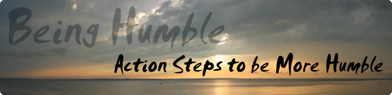 Being Humble: Action Steps to be More Humble