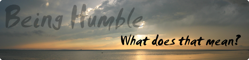 Being Humble: What does that mean?