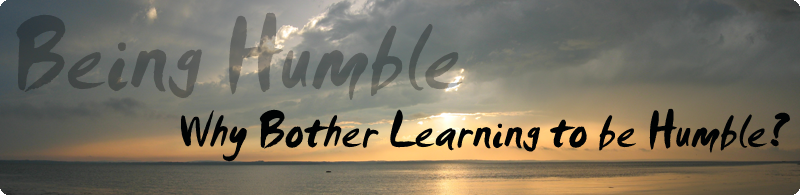 Being Humble: Why Bother Learning to be Humble?